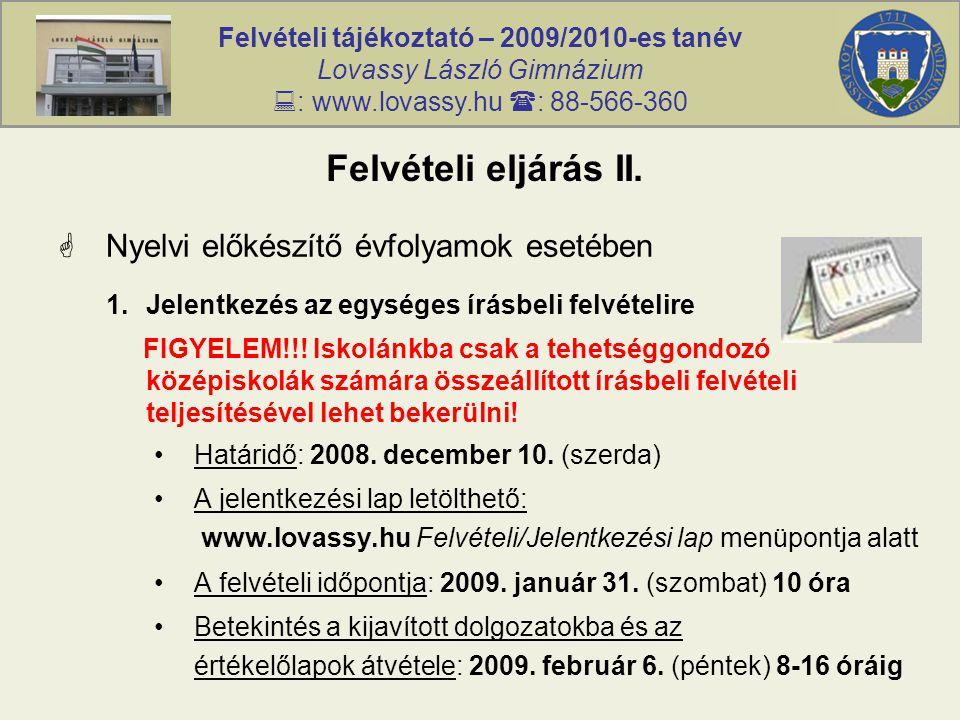 Felvételi tájékoztató – 2009/2010-es tanév Lovassy László Gimnázium  : www.lovassy.hu  : 88-566-360 Felvételi eljárás II.