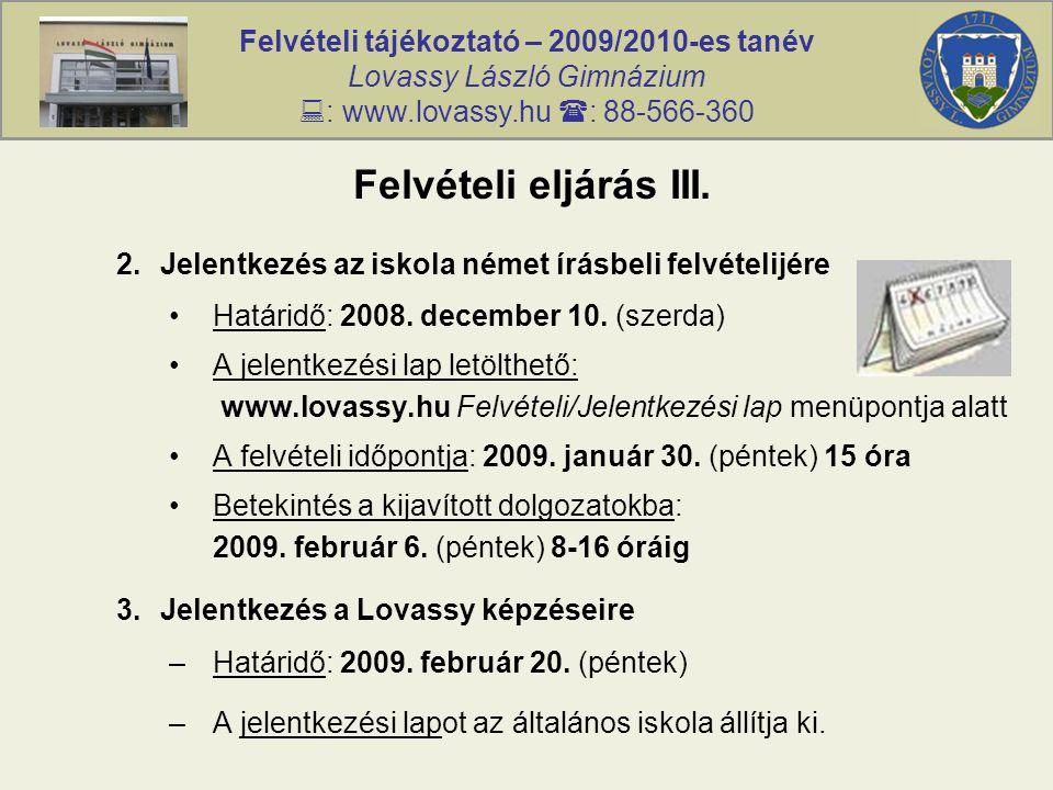 Felvételi tájékoztató – 2009/2010-es tanév Lovassy László Gimnázium  : www.lovassy.hu  : 88-566-360 Felvételi eljárás III.