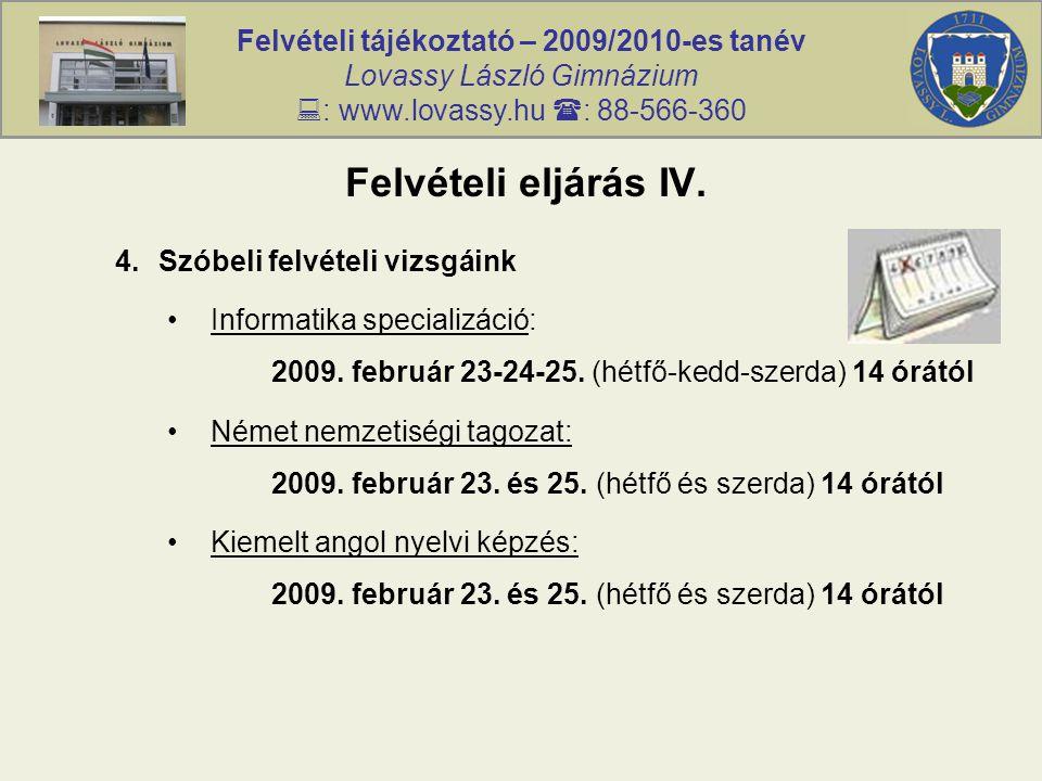 Felvételi tájékoztató – 2009/2010-es tanév Lovassy László Gimnázium  : www.lovassy.hu  : 88-566-360 Felvételi eljárás IV.