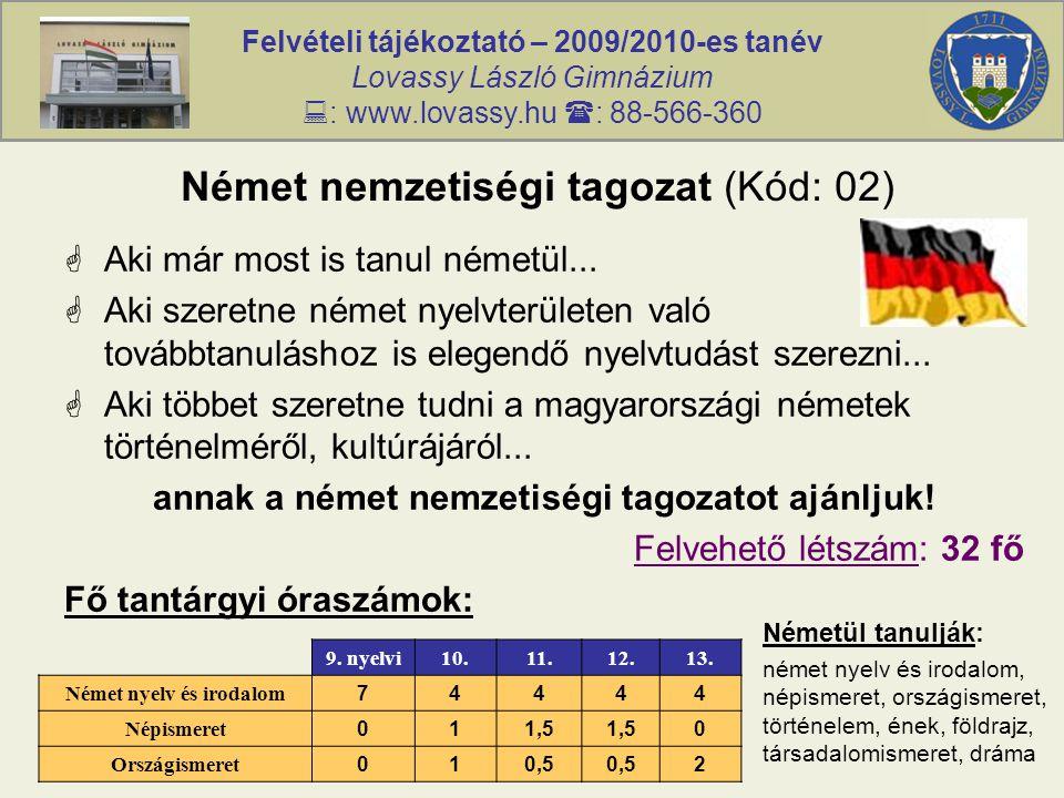 Felvételi tájékoztató – 2009/2010-es tanév Lovassy László Gimnázium  : www.lovassy.hu  : 88-566-360 Német nemzetiségi tagozat (Kód: 02)  Aki már most is tanul németül...