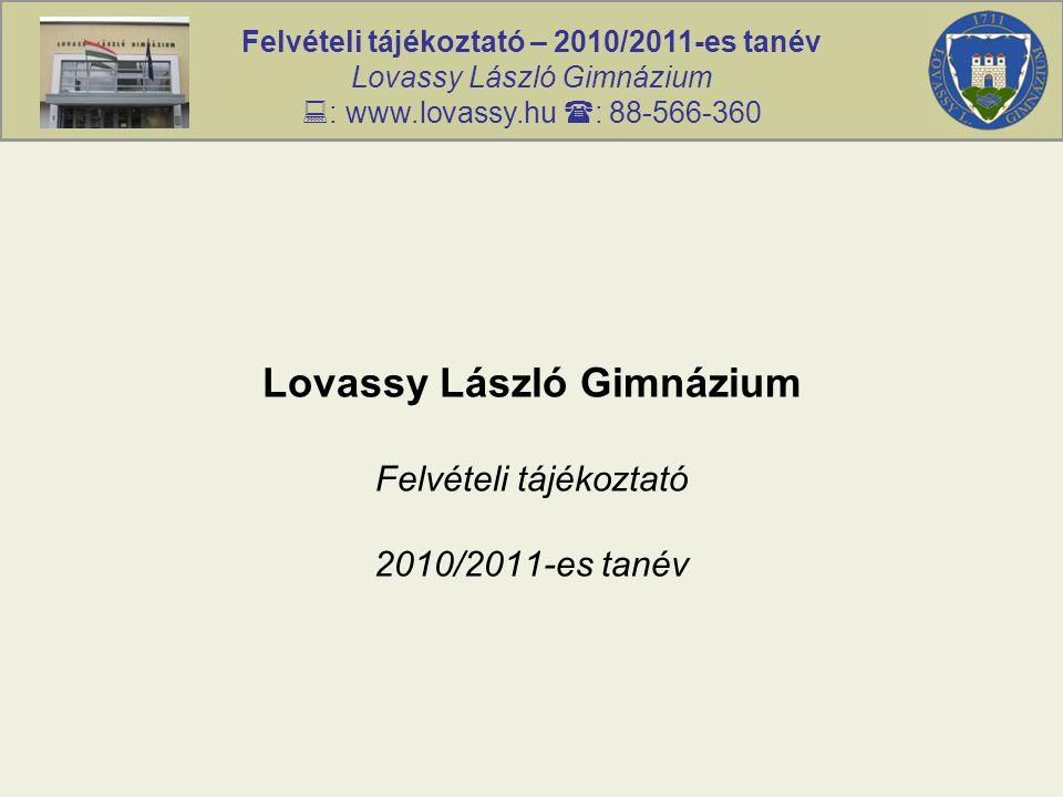 Felvételi tájékoztató – 2010/2011-es tanév Lovassy László Gimnázium  : www.lovassy.hu  : 88-566-360 Lovassy László Gimnázium Felvételi tájékoztató 2