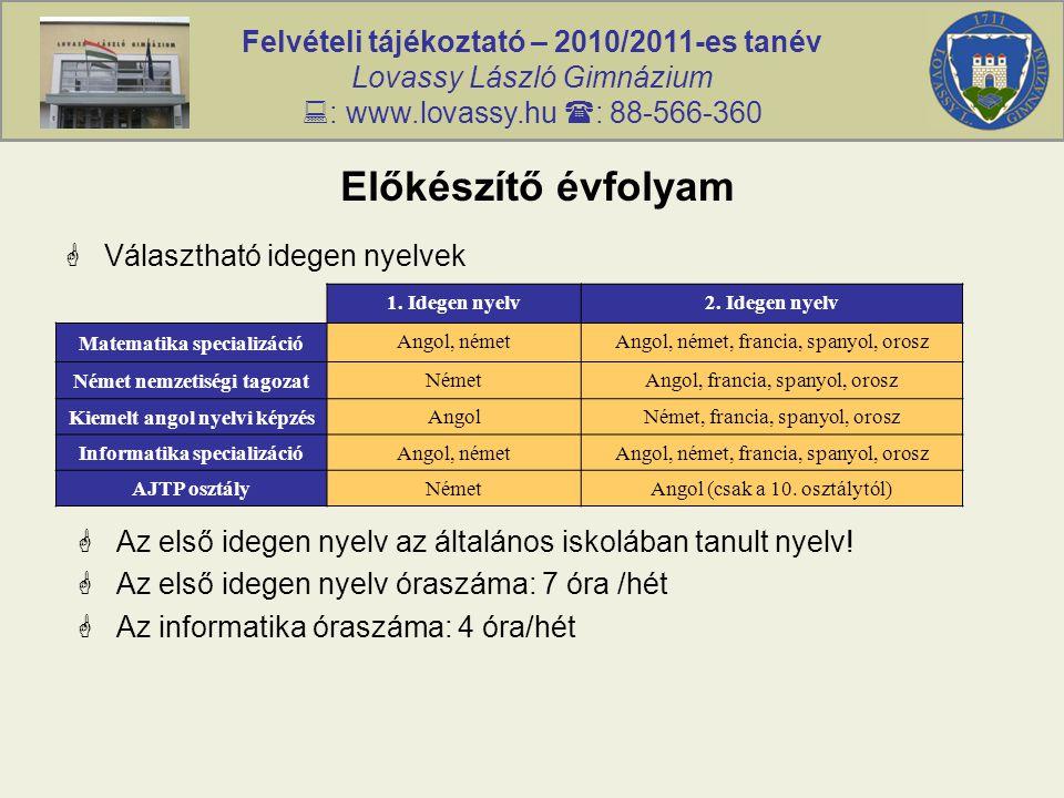 Felvételi tájékoztató – 2010/2011-es tanév Lovassy László Gimnázium  : www.lovassy.hu  : 88-566-360 Előkészítő évfolyam  Választható idegen nyelvek 1.