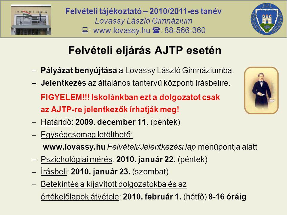 Felvételi tájékoztató – 2010/2011-es tanév Lovassy László Gimnázium  : www.lovassy.hu  : 88-566-360 Felvételi eljárás AJTP esetén –Pályázat benyújtása a Lovassy László Gimnáziumba.