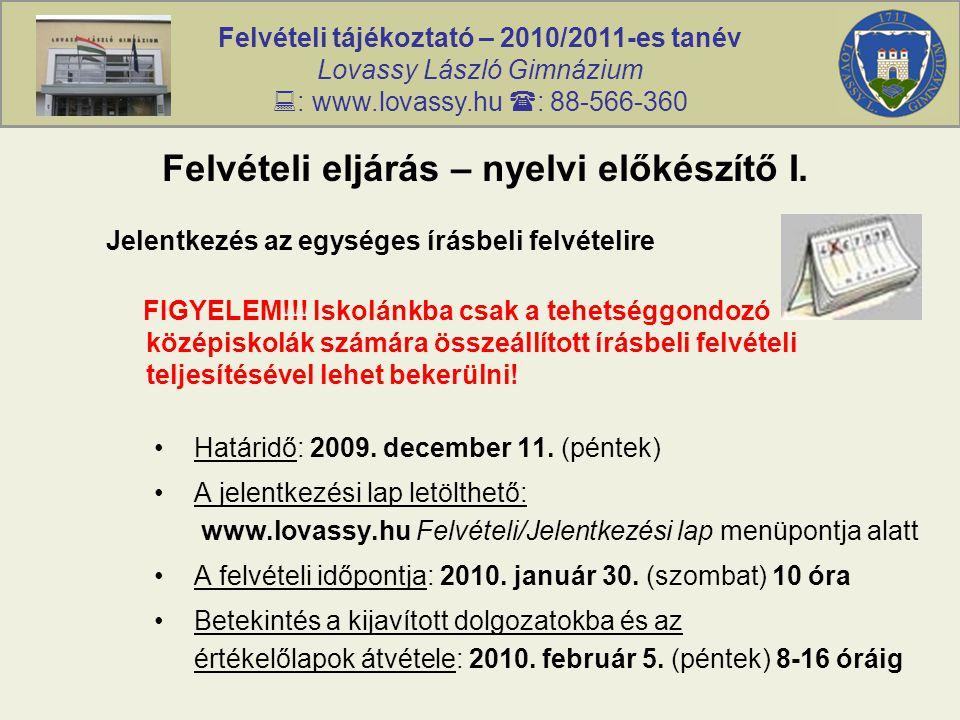 Felvételi tájékoztató – 2010/2011-es tanév Lovassy László Gimnázium  : www.lovassy.hu  : 88-566-360 Felvételi eljárás – nyelvi előkészítő I. Jelentk