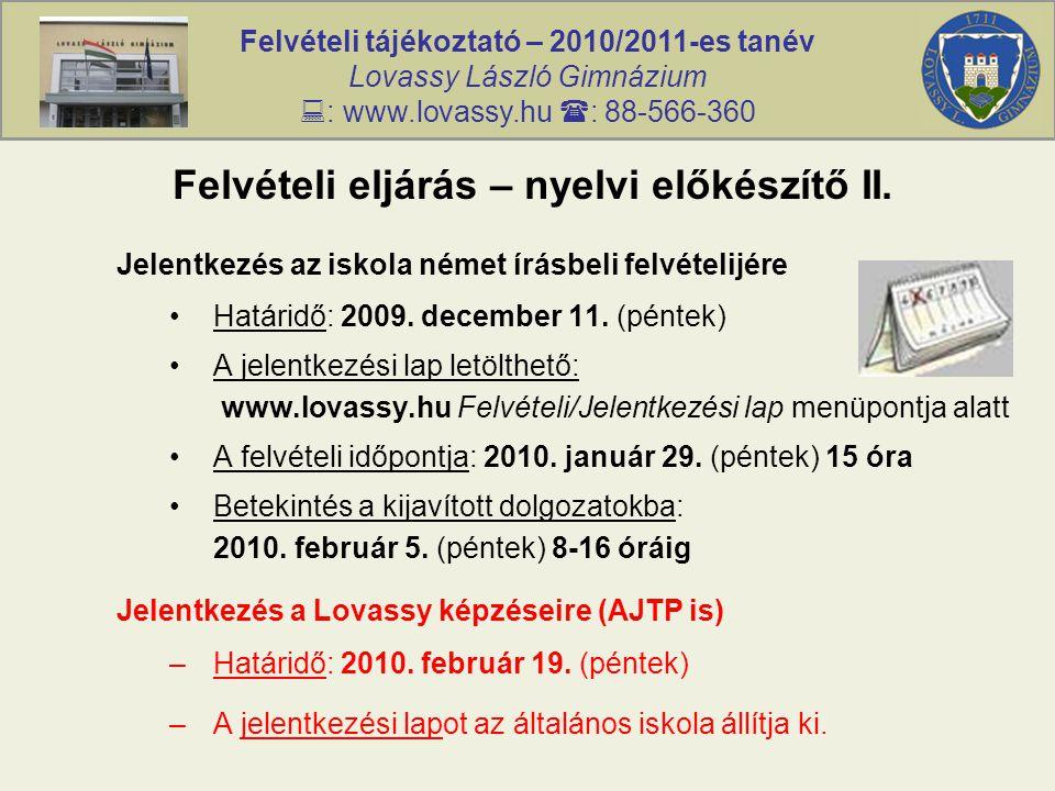 Felvételi tájékoztató – 2010/2011-es tanév Lovassy László Gimnázium  : www.lovassy.hu  : 88-566-360 Felvételi eljárás – nyelvi előkészítő II.