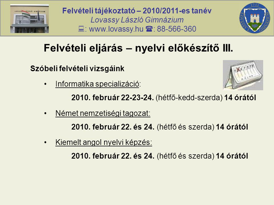 Felvételi tájékoztató – 2010/2011-es tanév Lovassy László Gimnázium  : www.lovassy.hu  : 88-566-360 Felvételi eljárás – nyelvi előkészítő III. Szóbe