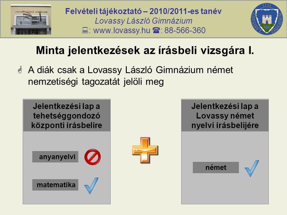 Felvételi tájékoztató – 2010/2011-es tanév Lovassy László Gimnázium  : www.lovassy.hu  : 88-566-360 Minta jelentkezések az írásbeli vizsgára I.  A