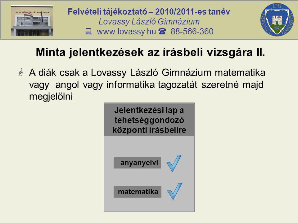Felvételi tájékoztató – 2010/2011-es tanév Lovassy László Gimnázium  : www.lovassy.hu  : 88-566-360 Minta jelentkezések az írásbeli vizsgára II.  A