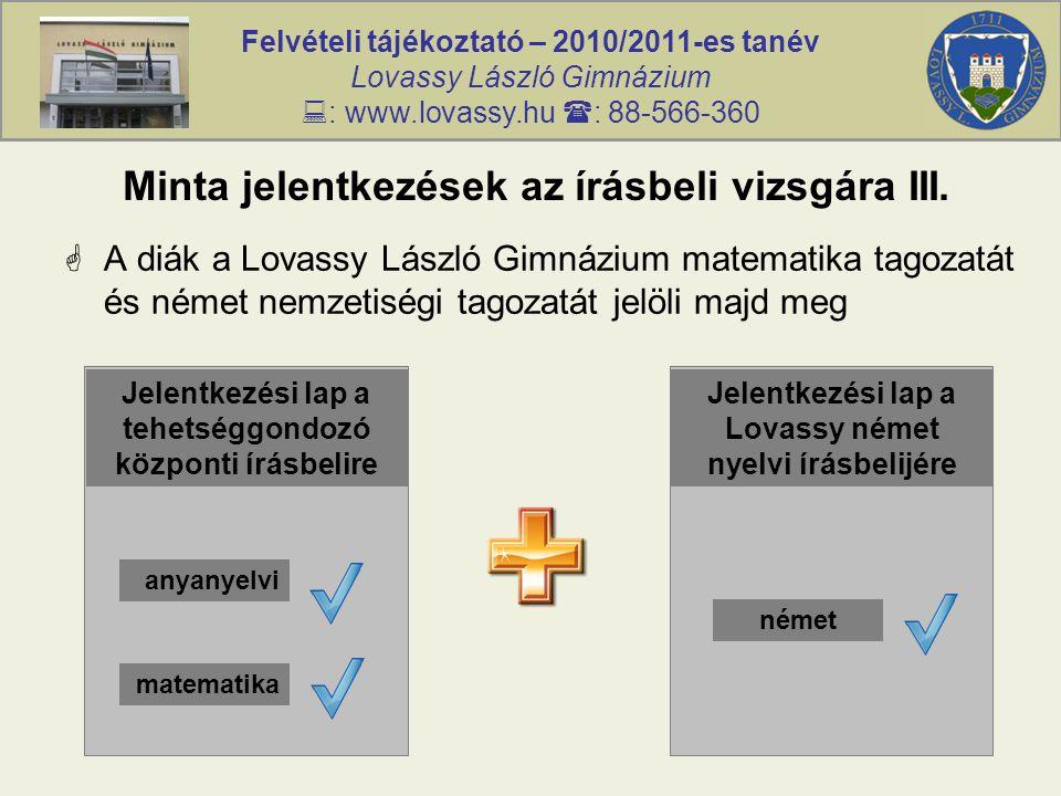 Felvételi tájékoztató – 2010/2011-es tanév Lovassy László Gimnázium  : www.lovassy.hu  : 88-566-360 Minta jelentkezések az írásbeli vizsgára III.