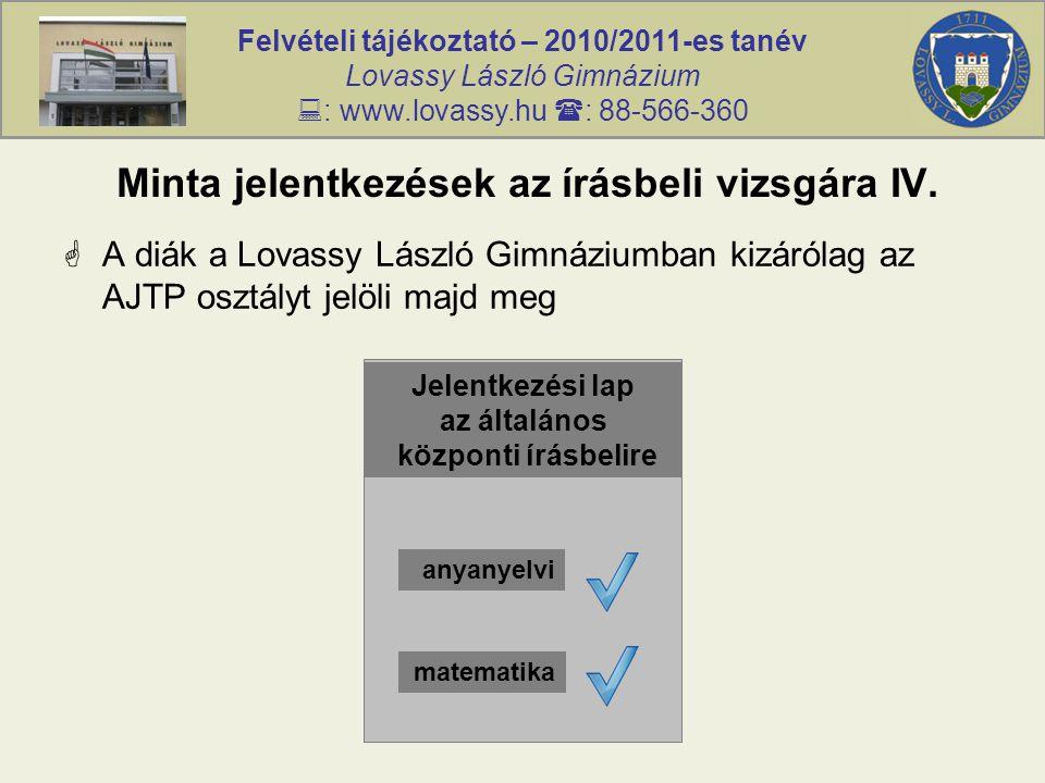 Felvételi tájékoztató – 2010/2011-es tanév Lovassy László Gimnázium  : www.lovassy.hu  : 88-566-360 Minta jelentkezések az írásbeli vizsgára IV.  A