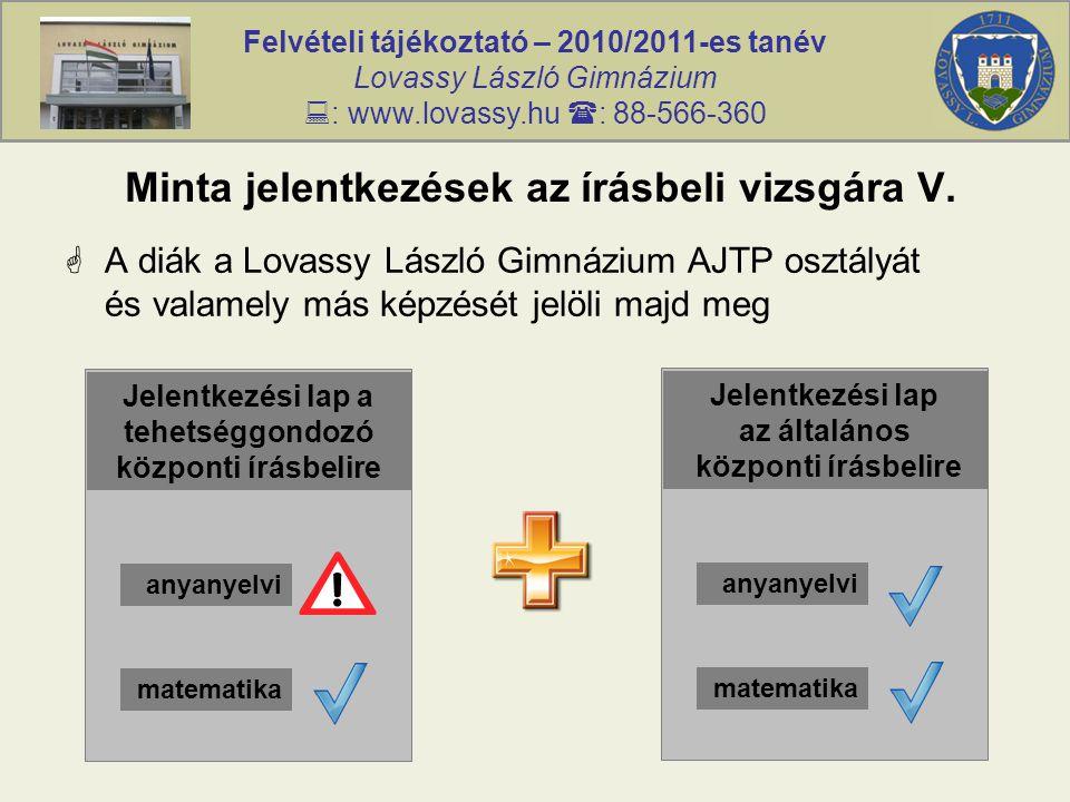 Felvételi tájékoztató – 2010/2011-es tanév Lovassy László Gimnázium  : www.lovassy.hu  : 88-566-360 Minta jelentkezések az írásbeli vizsgára V.  A