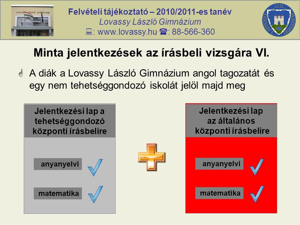Felvételi tájékoztató – 2010/2011-es tanév Lovassy László Gimnázium  : www.lovassy.hu  : 88-566-360 Minta jelentkezések az írásbeli vizsgára VI.  A