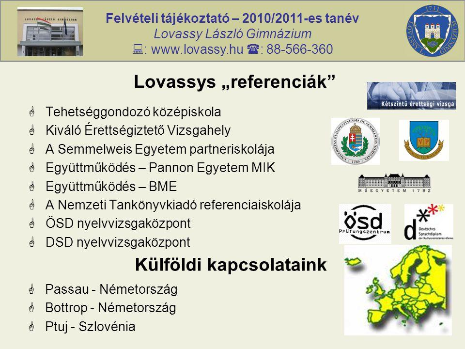 """Felvételi tájékoztató – 2010/2011-es tanév Lovassy László Gimnázium  : www.lovassy.hu  : 88-566-360 Lovassys """"referenciák""""  Tehetséggondozó középis"""