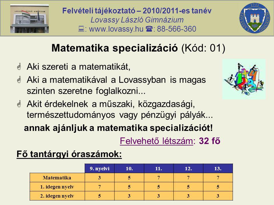 Felvételi tájékoztató – 2010/2011-es tanév Lovassy László Gimnázium  : www.lovassy.hu  : 88-566-360 Matematika specializáció (Kód: 01)  Aki szereti a matematikát,  Aki a matematikával a Lovassyban is magas szinten szeretne foglalkozni...