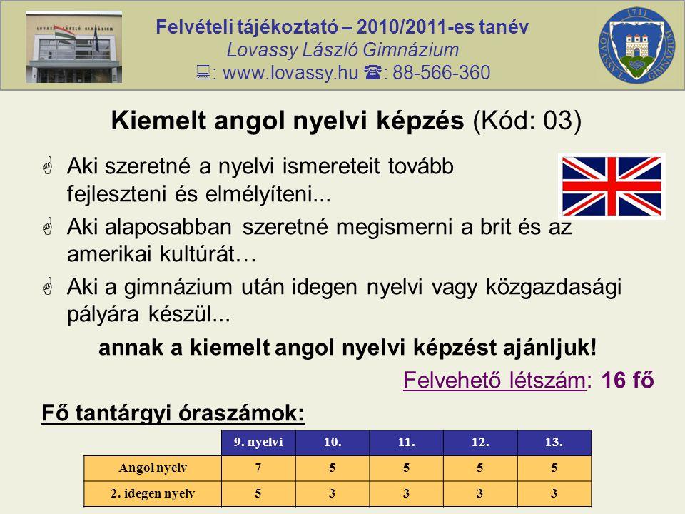 Felvételi tájékoztató – 2010/2011-es tanév Lovassy László Gimnázium  : www.lovassy.hu  : 88-566-360 Kiemelt angol nyelvi képzés (Kód: 03)  Aki szer