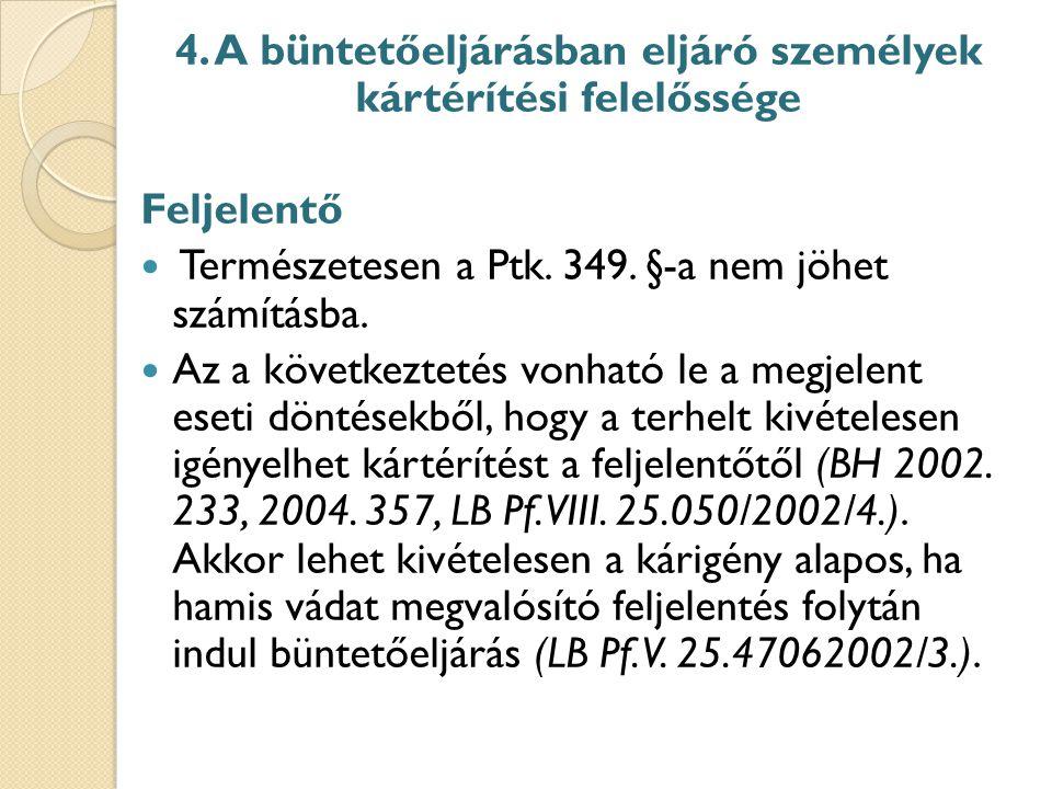 4.A büntetőeljárásban eljáró személyek kártérítési felelőssége Feljelentő Természetesen a Ptk.