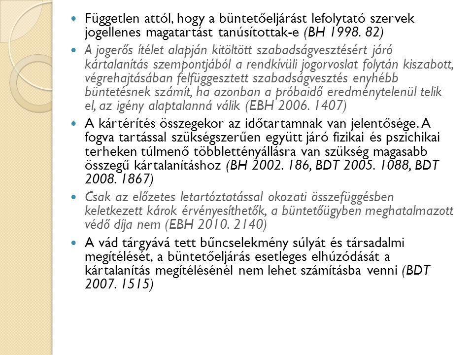 Független attól, hogy a büntetőeljárást lefolytató szervek jogellenes magatartást tanúsítottak-e (BH 1998.