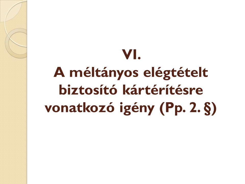 VI. A méltányos elégtételt biztosító kártérítésre vonatkozó igény (Pp. 2. §)