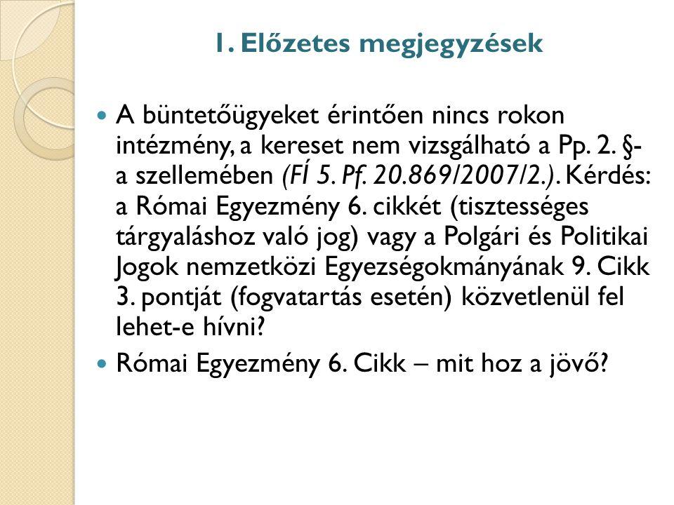 1. Előzetes megjegyzések A büntetőügyeket érintően nincs rokon intézmény, a kereset nem vizsgálható a Pp. 2. §- a szellemében (FÍ 5. Pf. 20.869/2007/2