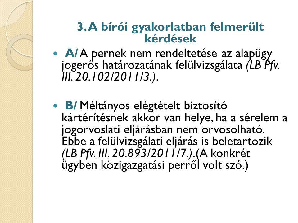 3. A bírói gyakorlatban felmerült kérdések A/A pernek nem rendeltetése az alapügy jogerős határozatának felülvizsgálata (LB Pfv. III. 20.102/2011/3.).