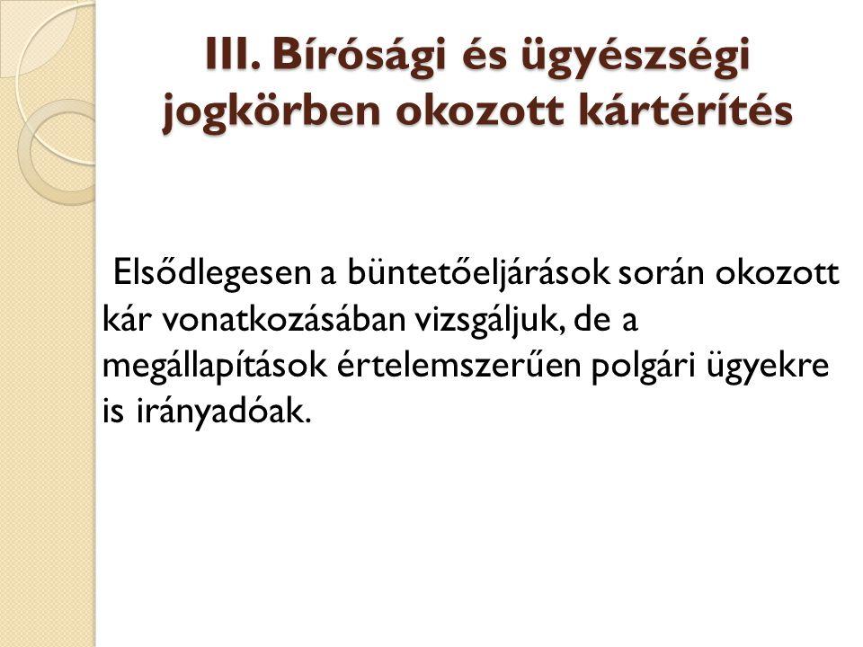 Jogszabályi háttér Ptk.339. § (1) Aki másnak jogellenesen kárt okoz, köteles azt megtéríteni.