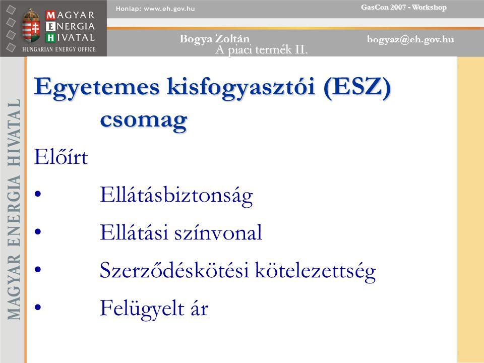 Bogya Zoltán bogyaz@eh.gov.hu GasCon 2007 - Workshop A piaci termék II.