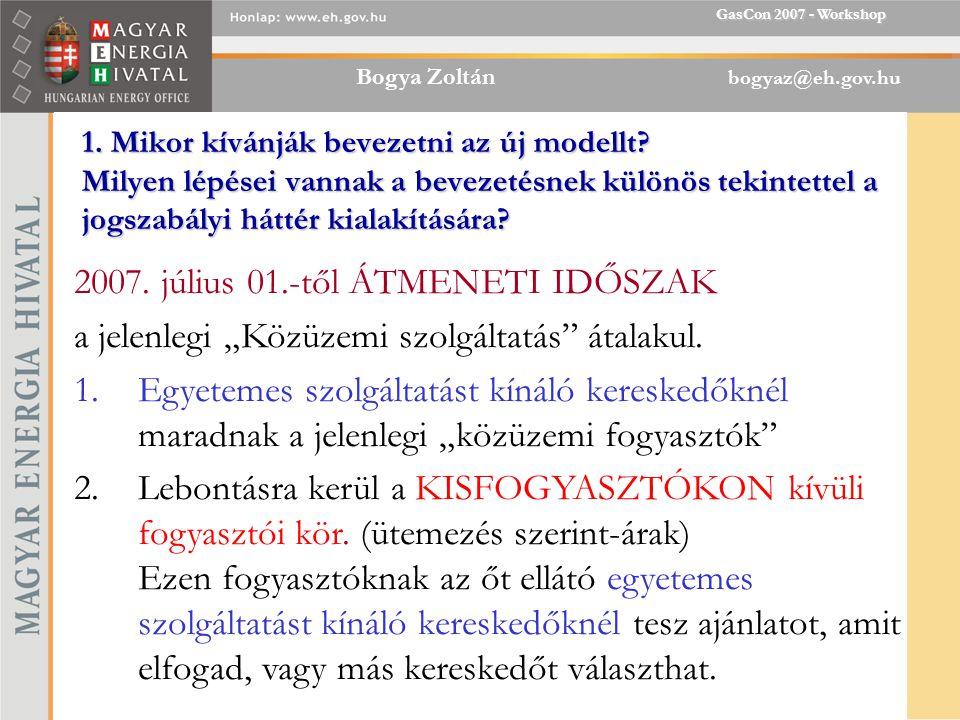 """Bogya Zoltán bogyaz@eh.gov.hu GasCon 2007 - Workshop A kisfogyasztók körét megfogalmazni A lakosságot az EU szabályok miatt mindenképp olyan védett """"végső menedékes fogyasztónak kell nyilvánítani."""