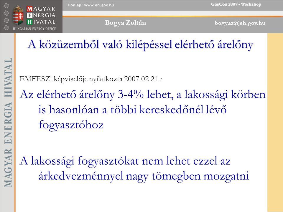 Bogya Zoltán bogyaz@eh.gov.hu GasCon 2007 - Workshop A közüzemből való kilépéssel elérhető árelőny EMFESZ képviselője nyilatkozta 2007.02.21.