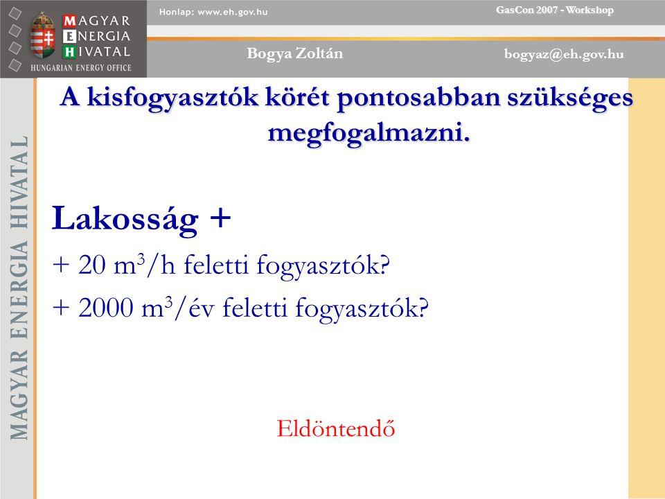 Bogya Zoltán bogyaz@eh.gov.hu GasCon 2007 - Workshop < 2020 – 100100 -500> 500 Szállítás fix menny.arányos sz f<20 sz m<20 sz f20-100 sz m20-100 sz f100-500 sz m100-500 sz f>500 sz m>500 Tárolás fix menny.arányos t f<20 t m<20 t f20-100 t m20-100 t f100-500 t m100-500 t f>500 t m>500 Elosztás fix menny.arányos e f<20 e m<20 e f20-100 e m20-100 e f100-500 e m100-500 e f>500 e m>500 Földgáz árfg Tarifa alapdíj,telj.díj gázdíj sz f<20 +t f<20 + e f<20 fg+sz m<20 +t m<2 0 +e m<20 sz f20-100 +t f20- 100 +e f20-100 fg+sz m20-100 +t m20- 100 + +e m20-100 sz f100-500 +t f100- 500 +e f100-500 fg+sz m100-500 +t m100- 500 + +e m100-500 sz f>500 +t f>500 + e f>500 fg+ sz m>500 + t m>500 +e m>500 Változat 2