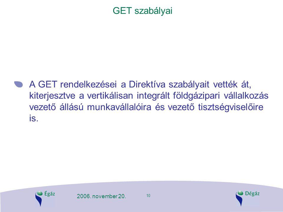 10 2006. november 20. GET szabályai A GET rendelkezései a Direktíva szabályait vették át, kiterjesztve a vertikálisan integrált földgázipari vállalkoz