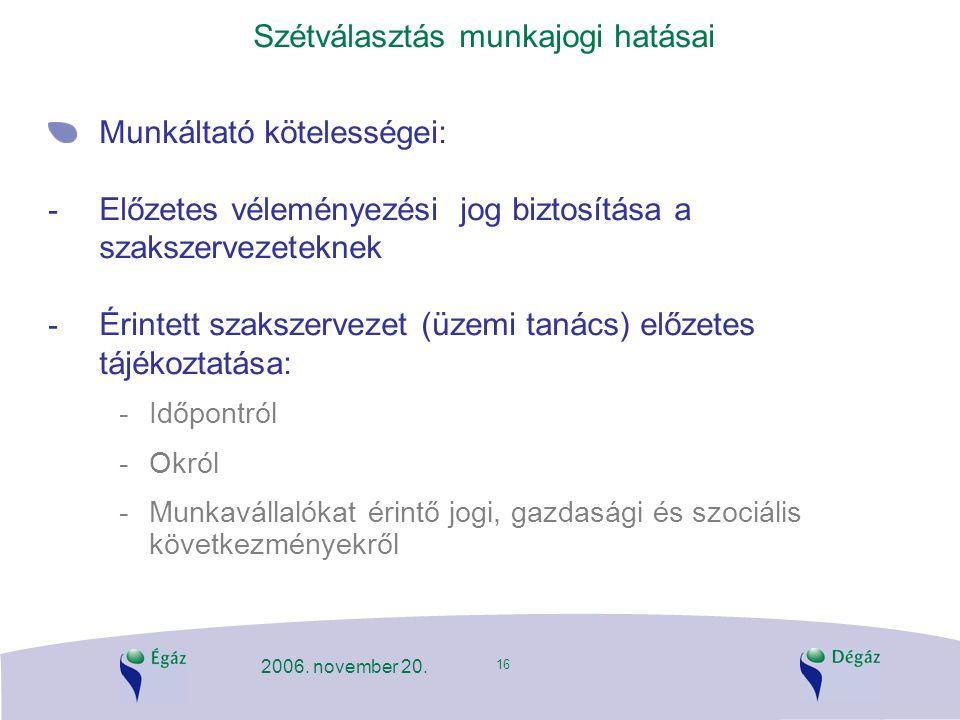 16 2006. november 20. Szétválasztás munkajogi hatásai Munkáltató kötelességei: - Előzetes véleményezési jog biztosítása a szakszervezeteknek - Érintet