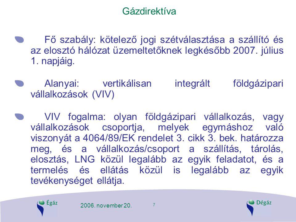 7 2006. november 20. Gázdirektíva Fő szabály: kötelező jogi szétválasztása a szállító és az elosztó hálózat üzemeltetőknek legkésőbb 2007. július 1. n