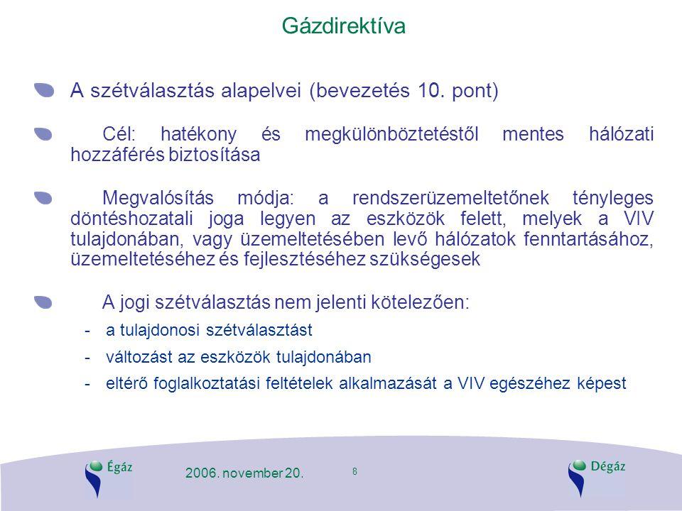 8 2006. november 20. Gázdirektíva A szétválasztás alapelvei (bevezetés 10. pont) Cél: hatékony és megkülönböztetéstől mentes hálózati hozzáférés bizto