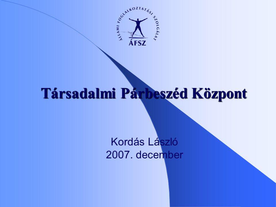 Kordás László 2007. december Társadalmi Párbeszéd Központ