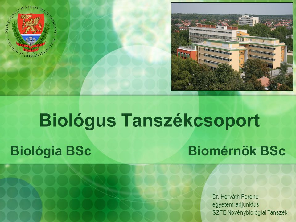 Biológus Tanszékcsoport Biológia BScBiomérnök BSc Dr.