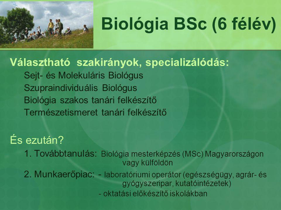 Biológia BSc (6 félév) Választható szakirányok, specializálódás: Sejt- és Molekuláris Biológus Szupraindividuális Biológus Biológia szakos tanári felkészítő Természetismeret tanári felkészítő És ezután.
