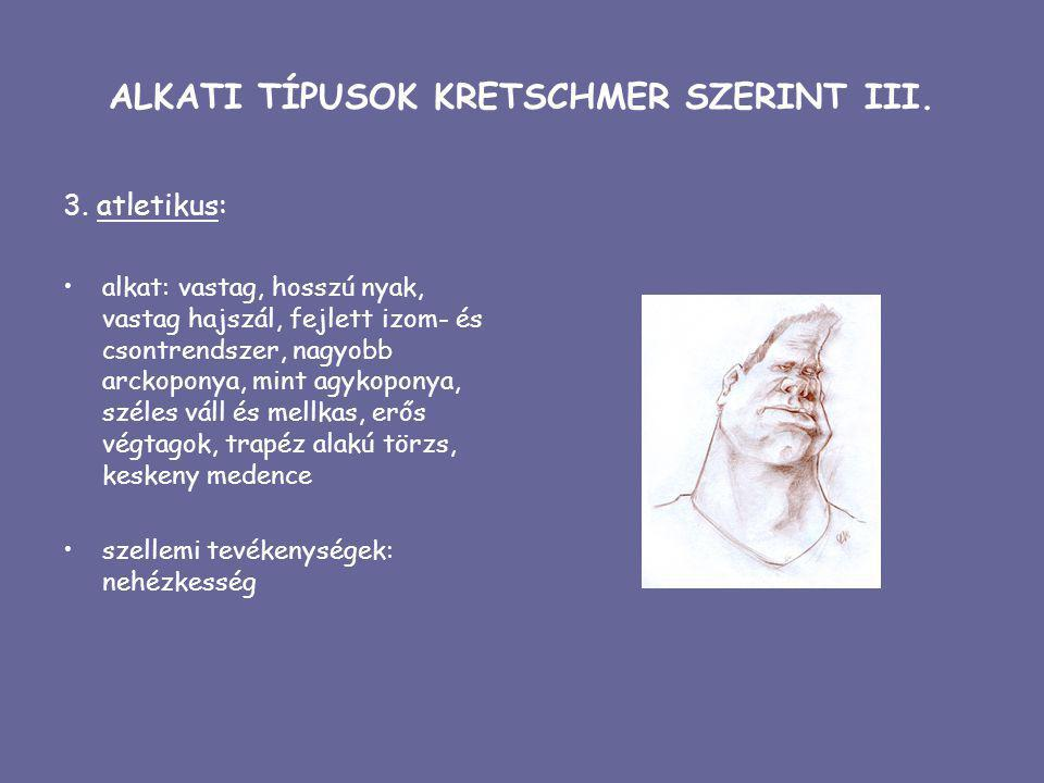 ALKATI TÍPUSOK KRETSCHMER SZERINT III. 3. atletikus: alkat: vastag, hosszú nyak, vastag hajszál, fejlett izom- és csontrendszer, nagyobb arckoponya, m