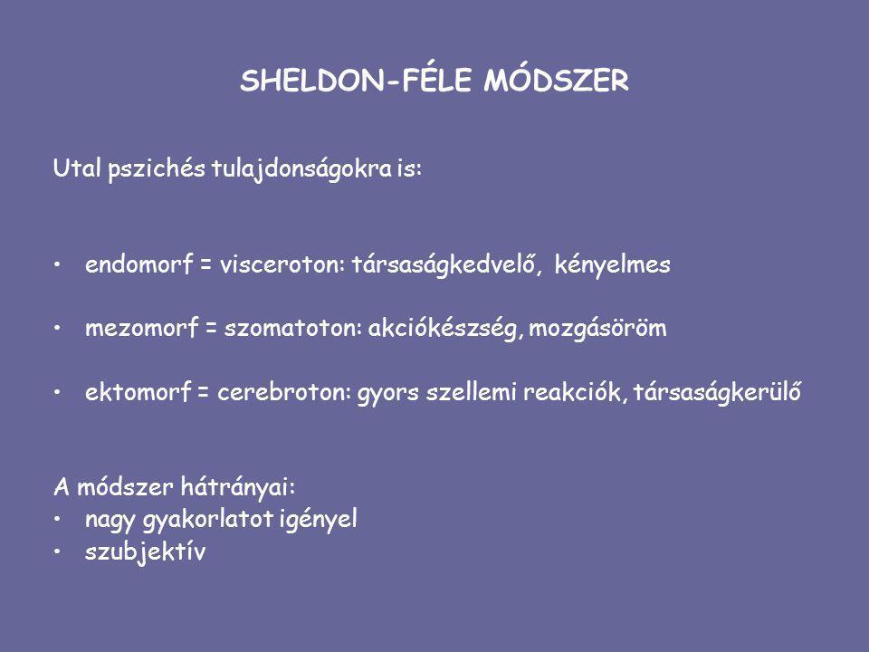SHELDON-FÉLE MÓDSZER Utal pszichés tulajdonságokra is: endomorf = visceroton: társaságkedvelő, kényelmes mezomorf = szomatoton: akciókészség, mozgásör