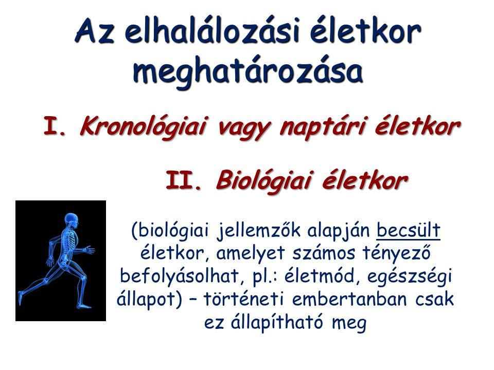 Az elhalálozási életkor meghatározása II. Biológiai életkor (biológiai jellemzők alapján becsült életkor, amelyet számos tényező befolyásolhat, pl.: é