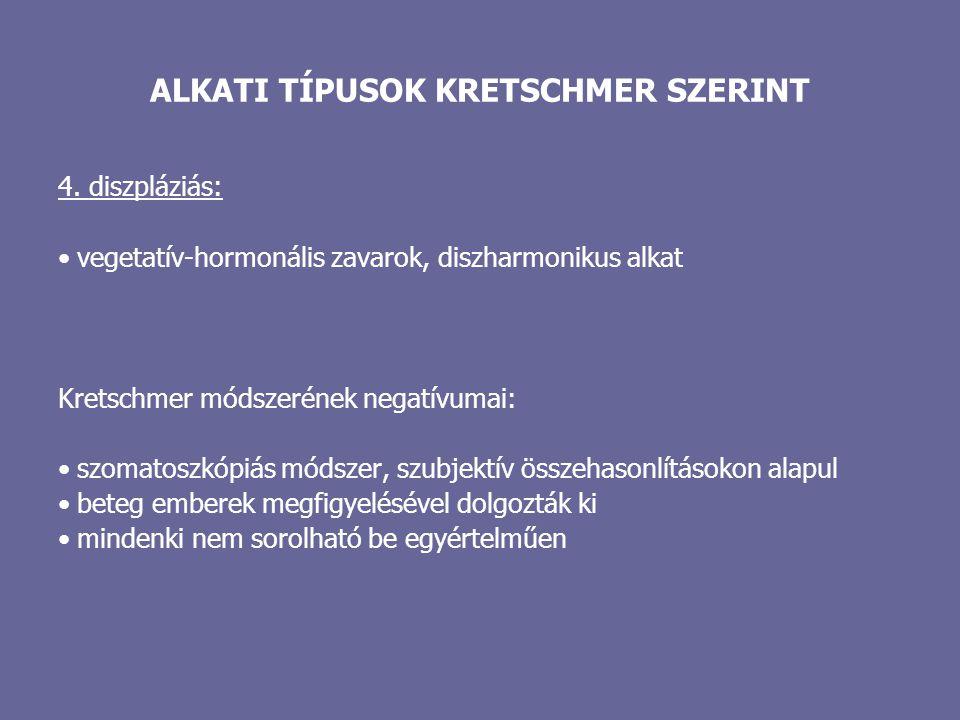 ALKATI TÍPUSOK KRETSCHMER SZERINT 4. diszpláziás: vegetatív-hormonális zavarok, diszharmonikus alkat Kretschmer módszerének negatívumai: szomatoszkópi
