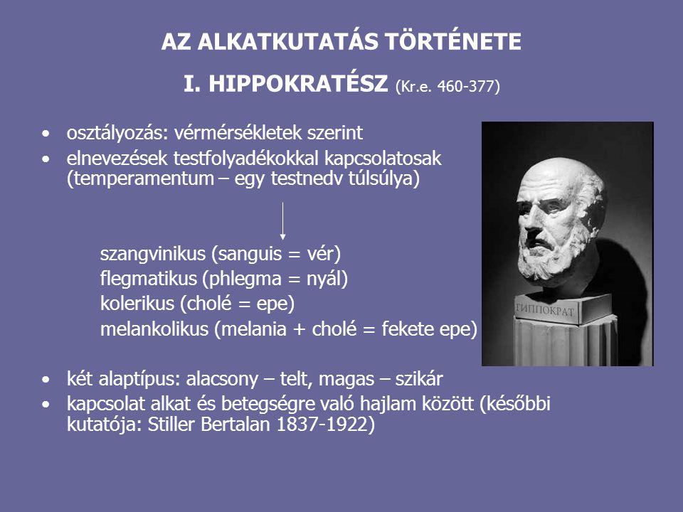 AZ ALKATKUTATÁS TÖRTÉNETE I. HIPPOKRATÉSZ (Kr.e. 460-377) osztályozás: vérmérsékletek szerint elnevezések testfolyadékokkal kapcsolatosak (temperament