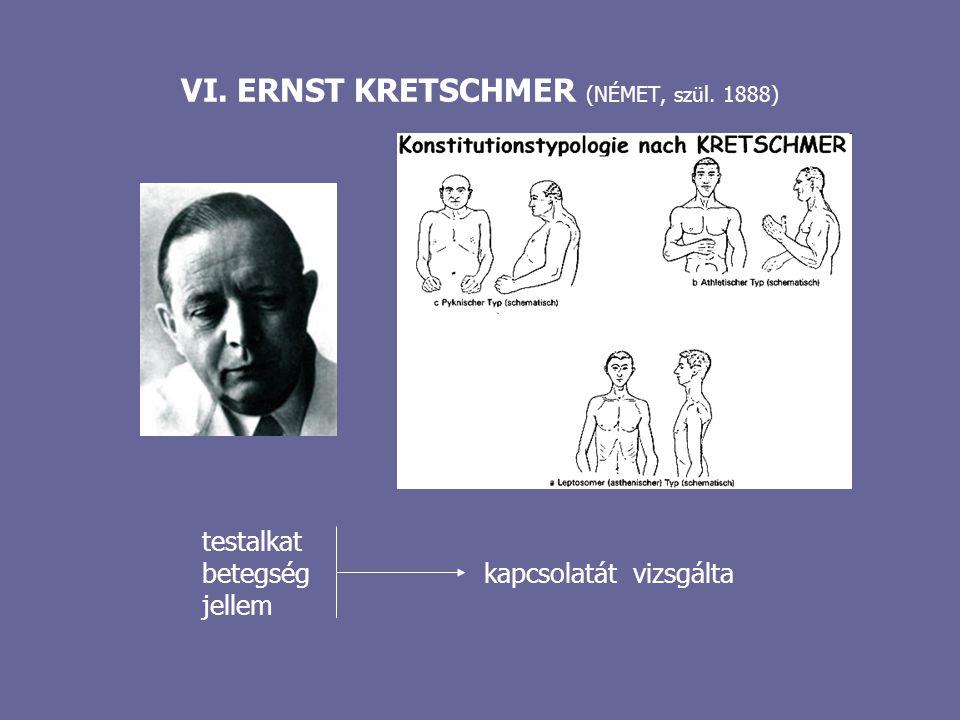 VI. ERNST KRETSCHMER (NÉMET, szül. 1888) testalkat betegség kapcsolatát vizsgálta jellem