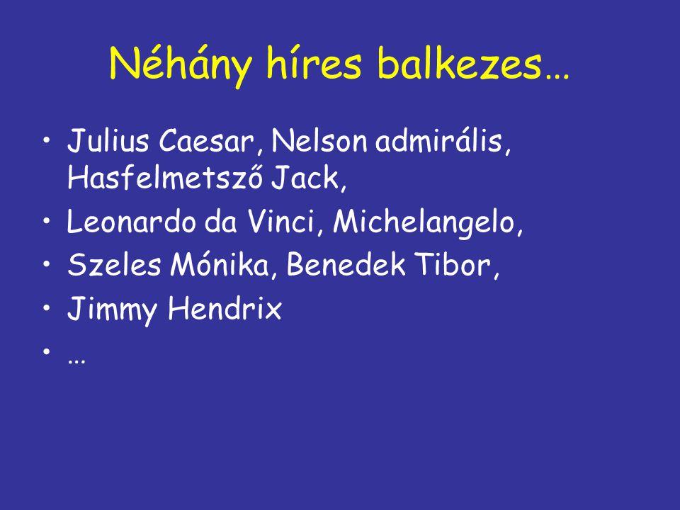 Néhány híres balkezes… Julius Caesar, Nelson admirális, Hasfelmetsző Jack, Leonardo da Vinci, Michelangelo, Szeles Mónika, Benedek Tibor, Jimmy Hendri