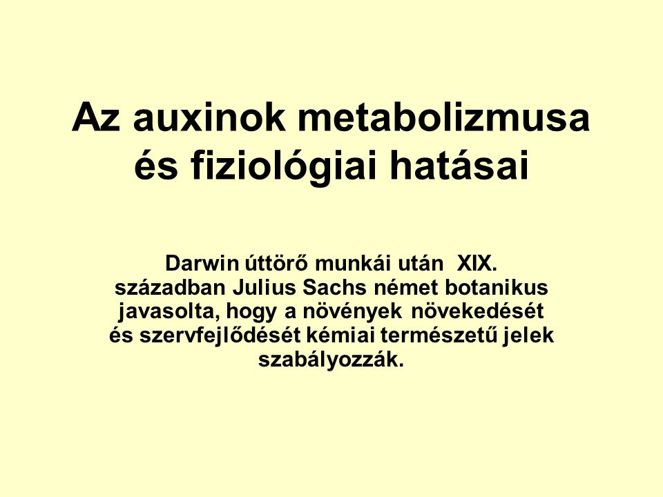 Az auxinok metabolizmusa és fiziológiai hatásai Darwin úttörő munkái után XIX.