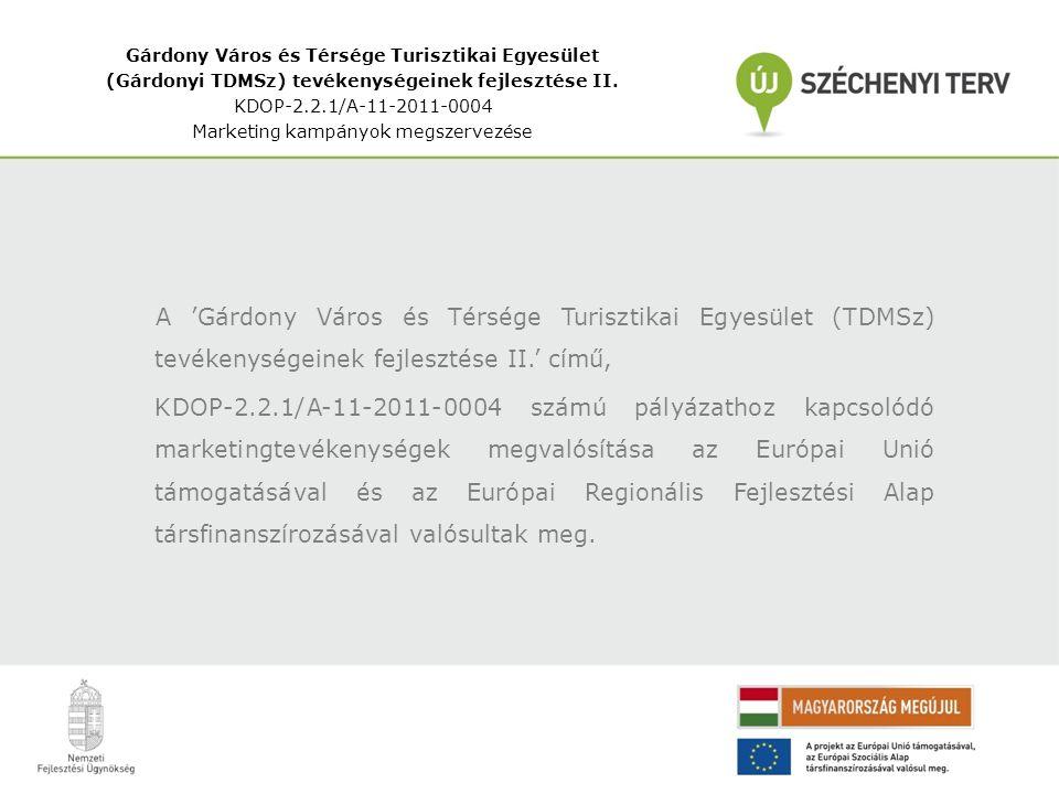 A 'Gárdony Város és Térsége Turisztikai Egyesület (TDMSz) tevékenységeinek fejlesztése II.' című, KDOP-2.2.1/A-11-2011-0004 számú pályázathoz kapcsolódó marketingtevékenységek megvalósítása az Európai Unió támogatásával és az Európai Regionális Fejlesztési Alap társfinanszírozásával valósultak meg.
