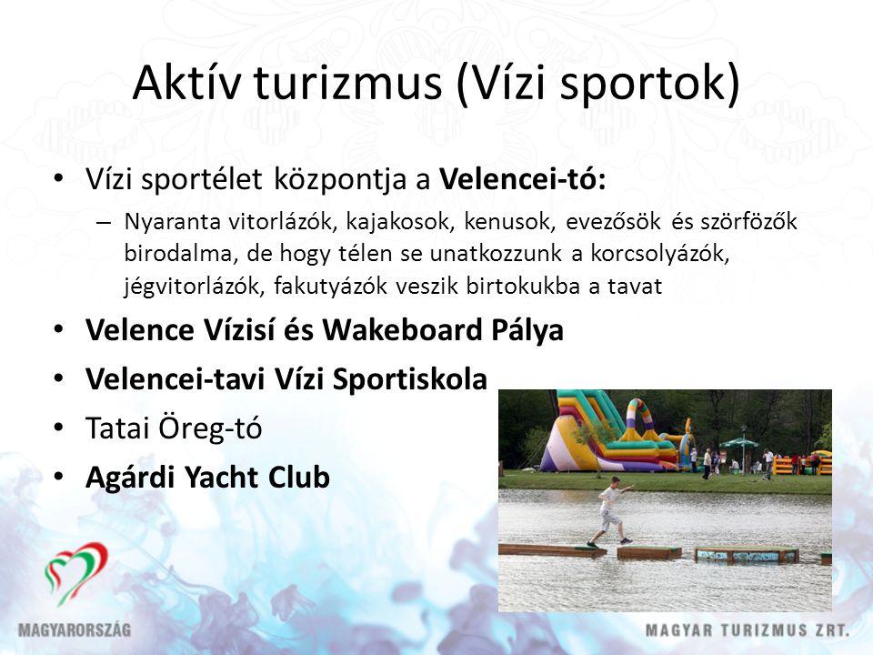 Aktív turizmus (Vízi sportok) Vízi sportélet központja a Velencei-tó: – Nyaranta vitorlázók, kajakosok, kenusok, evezősök és szörfözők birodalma, de hogy télen se unatkozzunk a korcsolyázók, jégvitorlázók, fakutyázók veszik birtokukba a tavat Velence Vízisí és Wakeboard Pálya Velencei-tavi Vízi Sportiskola Tatai Öreg-tó Agárdi Yacht Club