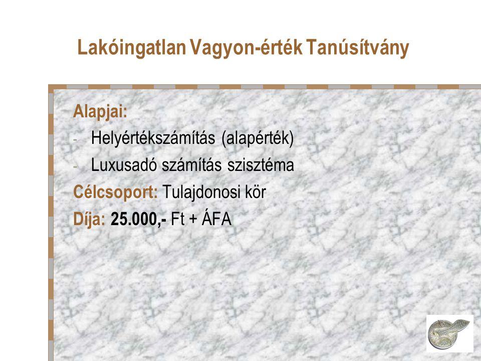 Lakóingatlan Vagyon-érték Tanúsítvány Alapjai: - Helyértékszámítás (alapérték) - Luxusadó számítás szisztéma Célcsoport: Tulajdonosi kör Díja: 25.000,- Ft + ÁFA