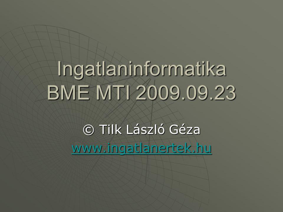 Ingatlaninformatika BME MTI 2009.09.23 © Tilk László Géza www.ingatlanertek.hu