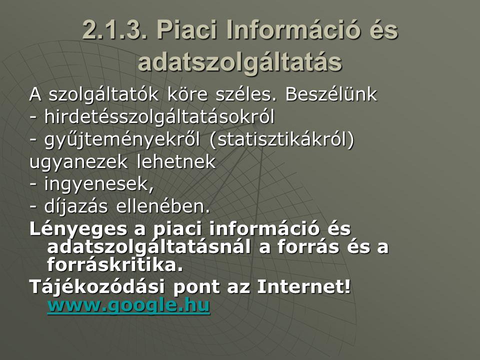 2.1.3. Piaci Információ és adatszolgáltatás A szolgáltatók köre széles. Beszélünk - hirdetésszolgáltatásokról - gyűjteményekről (statisztikákról) ugya