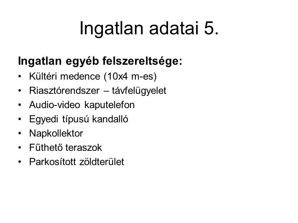 Ingatlan adatai 5. Ingatlan egyéb felszereltsége: Kültéri medence (10x4 m-es) Riasztórendszer – távfelügyelet Audio-video kaputelefon Egyedi típusú ka